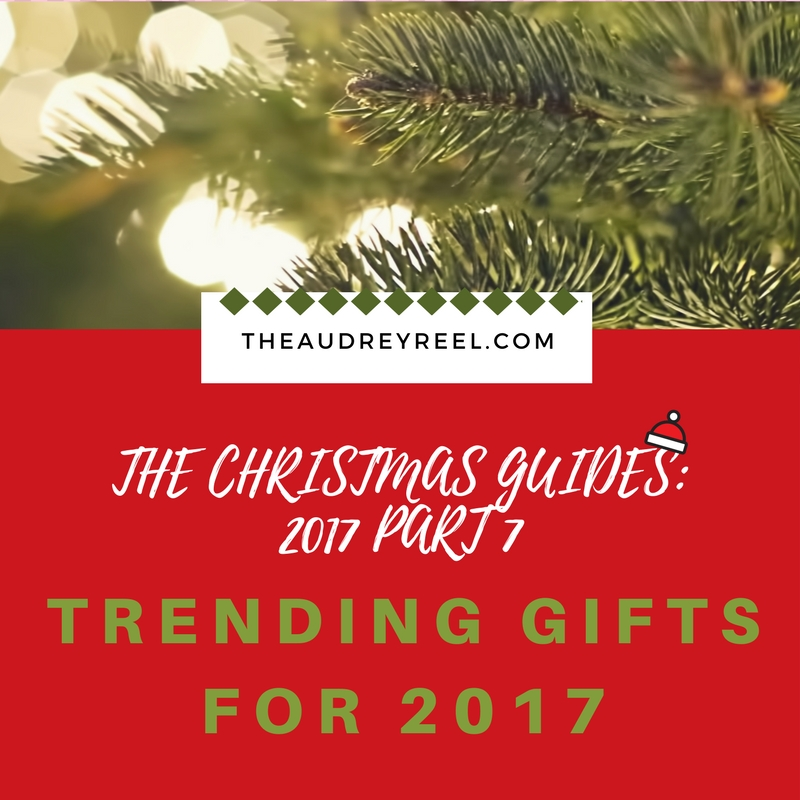 christmas guides part 7 trending gifts the audrey reel