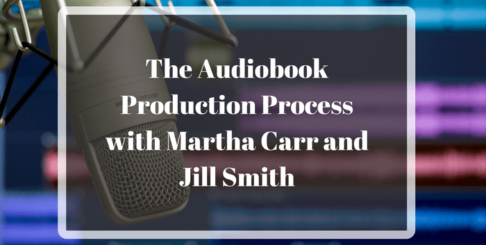 TAB108: The Audiobook Production Process with Martha Carr and Jill Smith