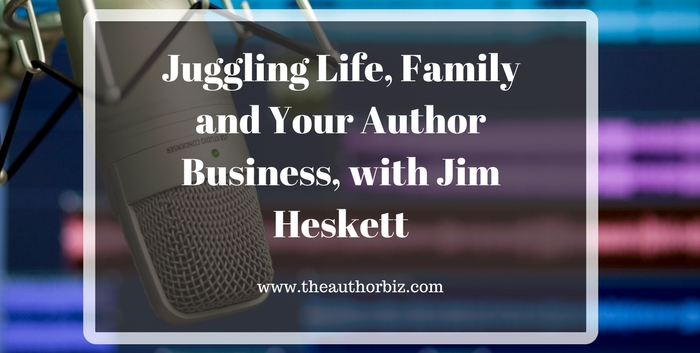 TAB122: Juggling Life, Family and Your Author Business, with Jim Heskett