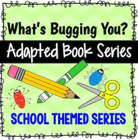 What's Bugging You? {SCHOOL SUPPLY Themed Adapted Book Series}