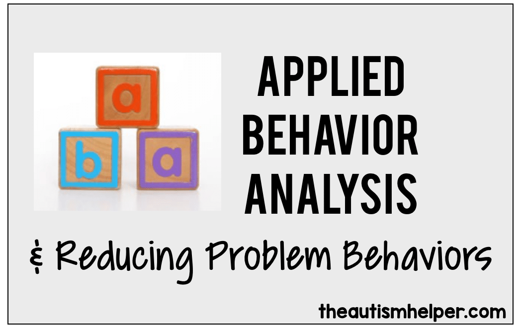 Applied Behavior Analysis and Reducing Problem Behaviors