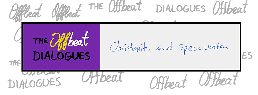 The Offbeat Dialogues: Christianity and Speculation