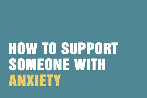 How To Support Someone With Anxiety