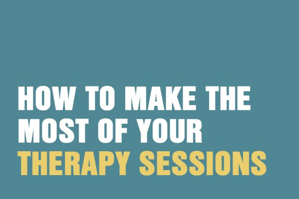 How To Make The Most Of Your Therapy Sessions