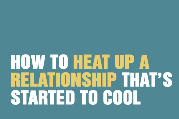 How To Heat Up A Relationship That's Started To Cool