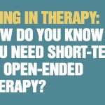 Being In Therapy: How Do You Know if You Need Short-Term Or Open-Ended Therapy?