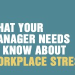 What Your Manager Needs To Know About Workplace Stress