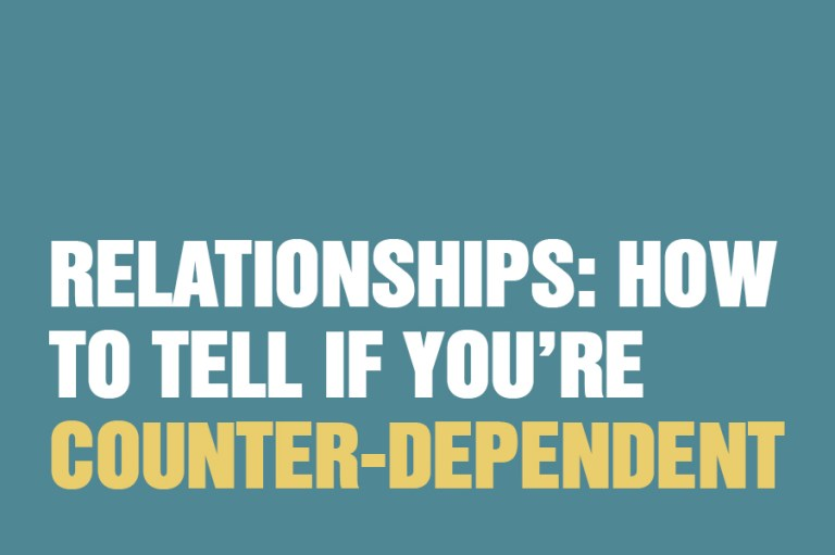 Relationships: How To Tell If You're Counter-Dependent