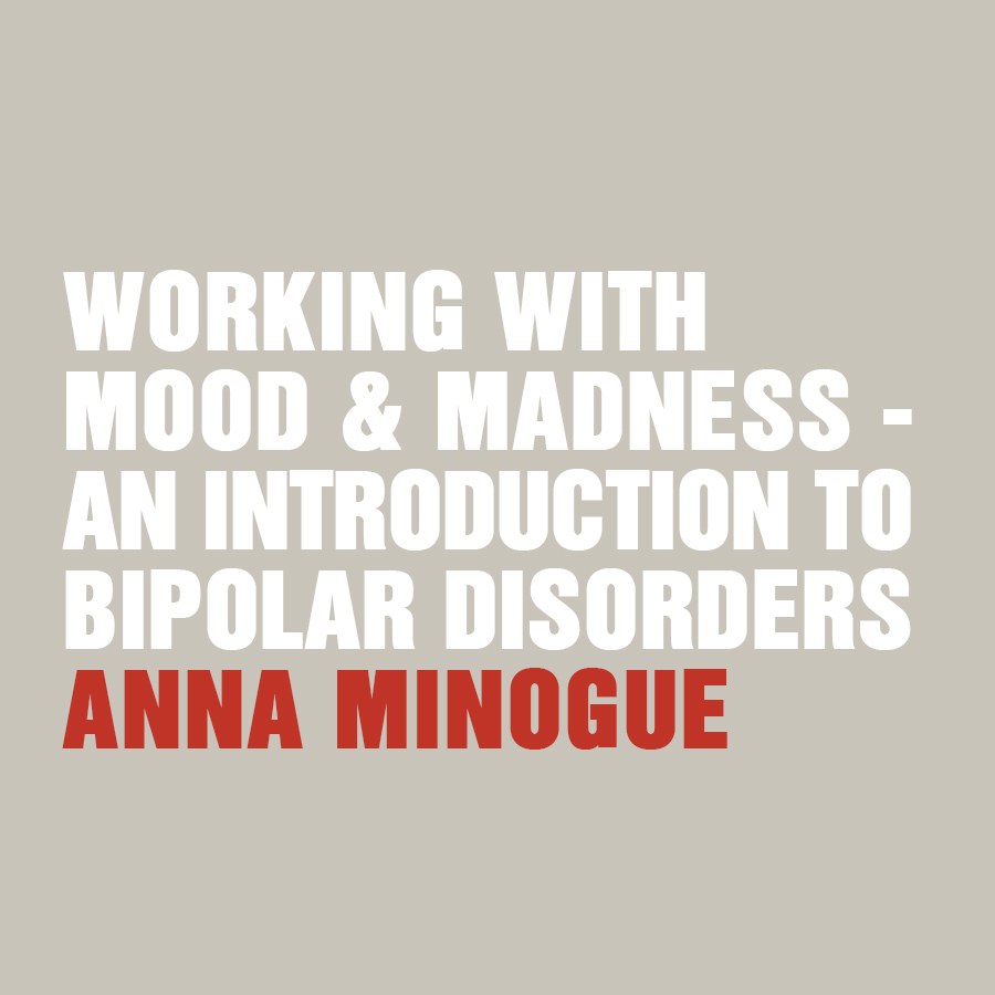 Working With Mood And Madness – An Introduction To Bipolar Disorders