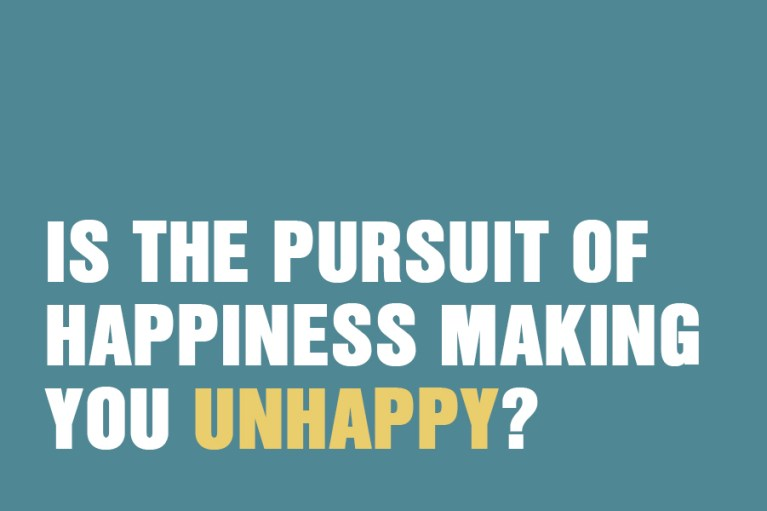 Is the Pursuit of Happiness Making You Unhappy?