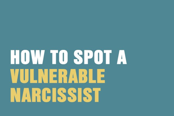How To Spot A Vulnerable Narcissist