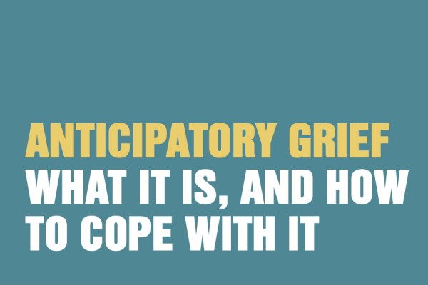 Anticipatory Grief: What It Is, And How To Cope With It