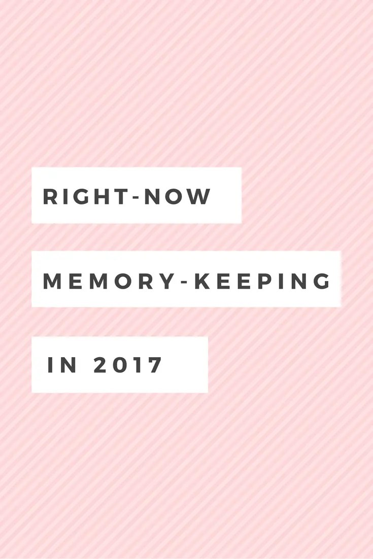 right now memory-keeping in 2017