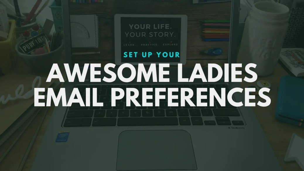 set up your awesome ladies email preferences