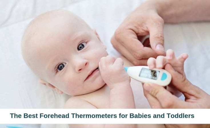 The Best Forehead Thermometers for Babies and Toddlers