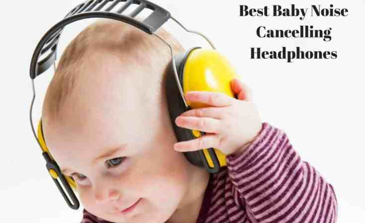 Best Baby Noise Cancelling Headphones