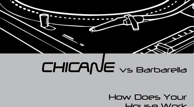 CHICANE JOINS FORCES WITH BARBARELLA ON 'HOW DOES YOUR HOUSE WORK'