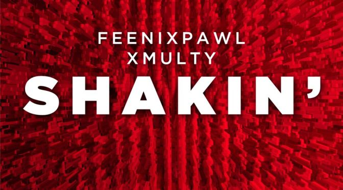 FEENIXPAWL LINK UP WITH XMULTY TO END THE YEAR IN STYLE WITH NEW SINGLE: 'SHAKIN'