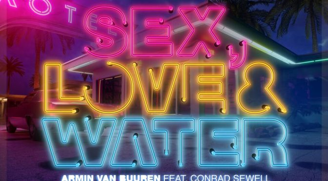 ARMIN VAN BUUREN UNLEASHES HIS INNER FUNK FOR BRAND-NEW SINGLE: 'SEX, LOVE & WATER' (FEAT. CONRAD SEWELL)