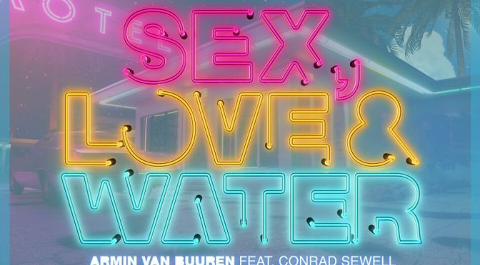 FESTIVAL ANTHEM'S ALERT: Armin van Buuren feat. Conrad Sewell – Sex, Love & Water (DRYM Remix)