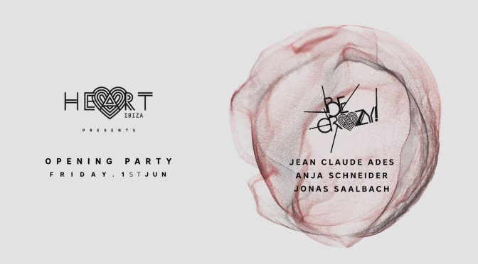 EAN CLAUDE ADES LAUNCHES  BE CRAZY! AT HEART AND REVEALS OPENING LINE UP WITH  ANJA SCHNEIDER & JONAS SAALBACH
