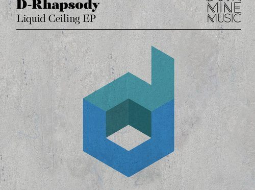 OUT NOW: D-RHAPSODY – LIQUID CEILING