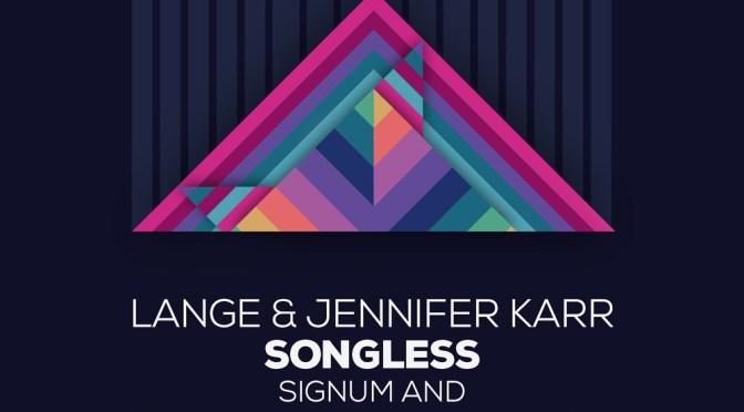 LANGE & JENNIFER KARR – SONGLESS  (SIGNUM + ASTUNI & MANUEL LE SAUX REMIXES)