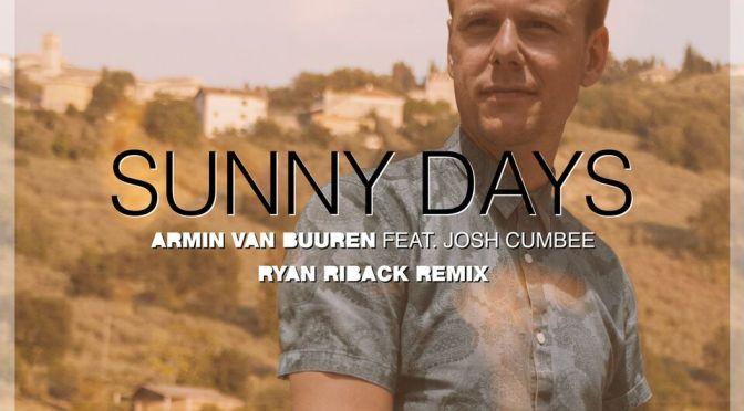 Armin van Buuren feat. Josh Cumbee – Sunny Days (Ryan Riback Remix)