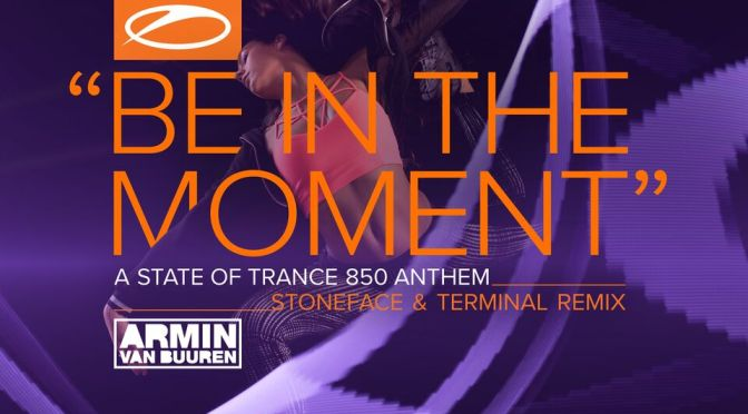 Armin van Buuren – Be In The Moment (Stoneface & Terminal Remix) [ ASOT500R1 ]