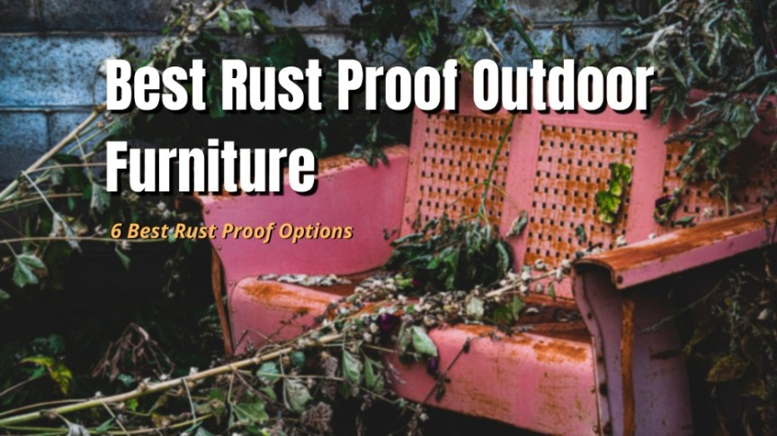 rust proof outdoor furniture guide