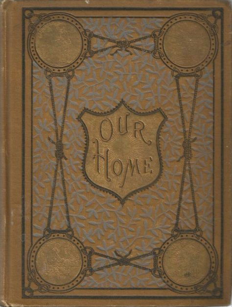 Front cover decorations Our Home or, The Key to a Nobler Life Sargent, C. E.