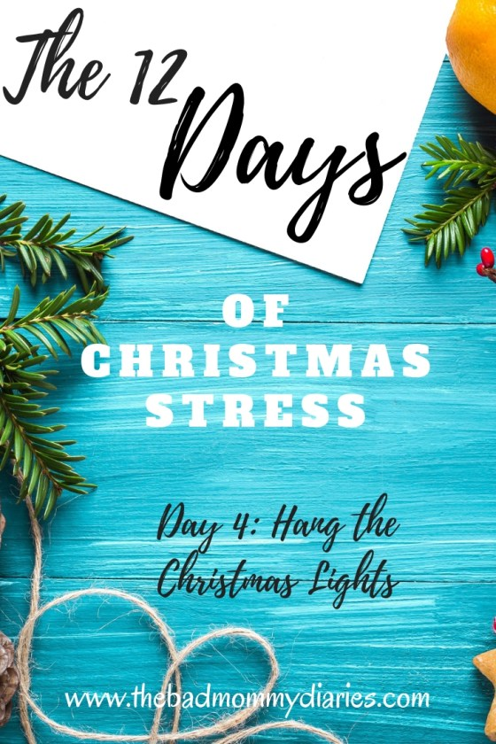 12 Days of Christmas Stress; Day 4: Hang the Christmas Lights