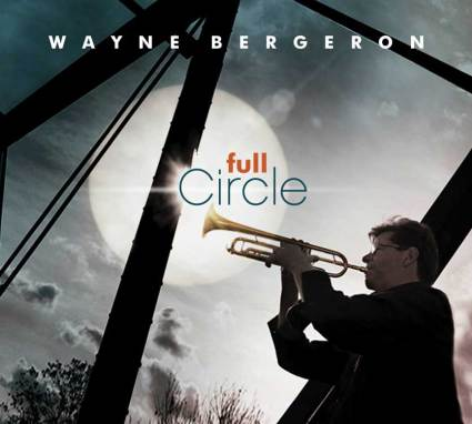 Wayne Bergeron | Full Circle