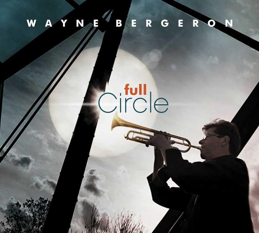 Wayne Bergeron | Full Circle | Bakery Mastering