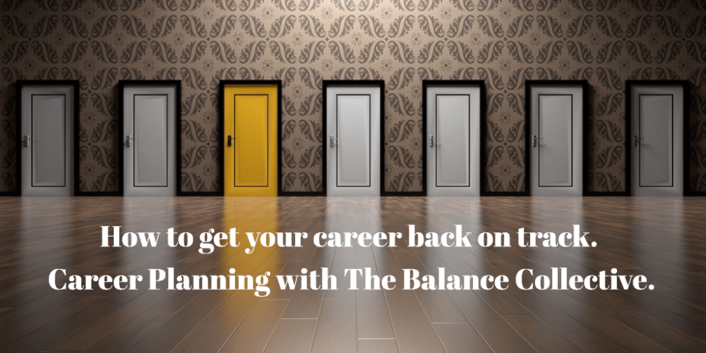 How to get your career back on track. Career Planning with The Balance Collective