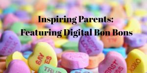 Digital Bon Bons Inspiring Parent