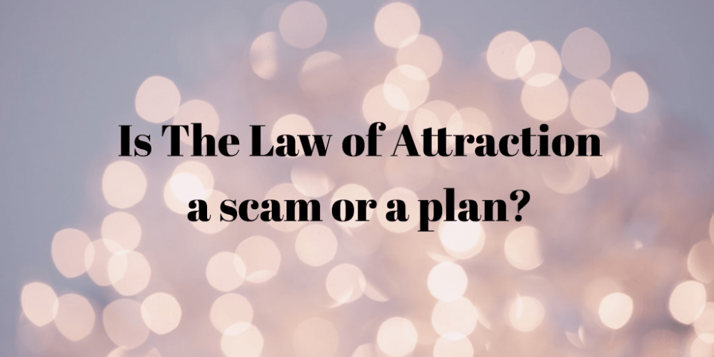 Is the Law of Attraction a Scam or a Plan?