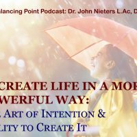 Podcast is BACK! Recreate Life in a More Powerful Way: The Art of Intention & Ability to Create It