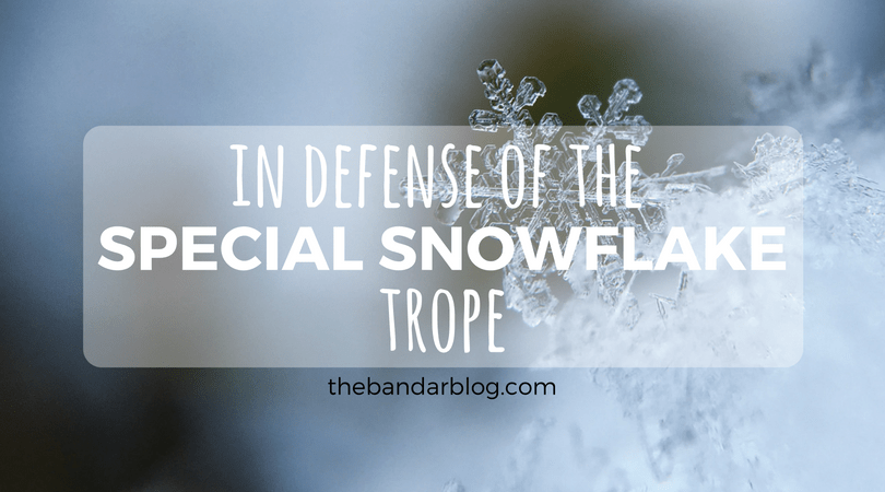 in defense of the special snowflake trope