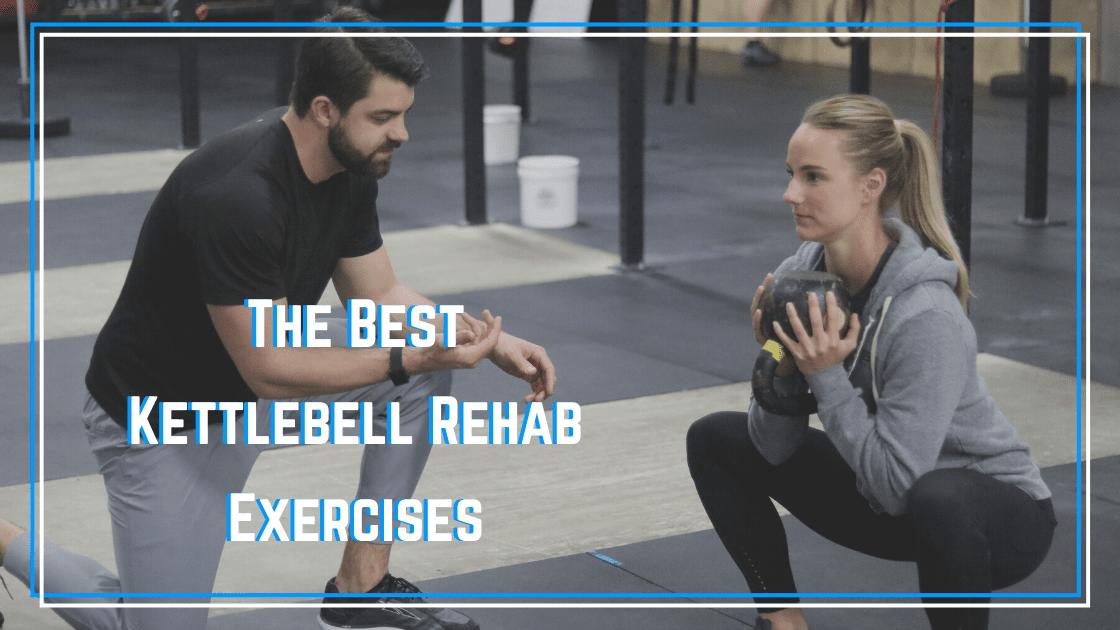 best kettlebell rehab exercises