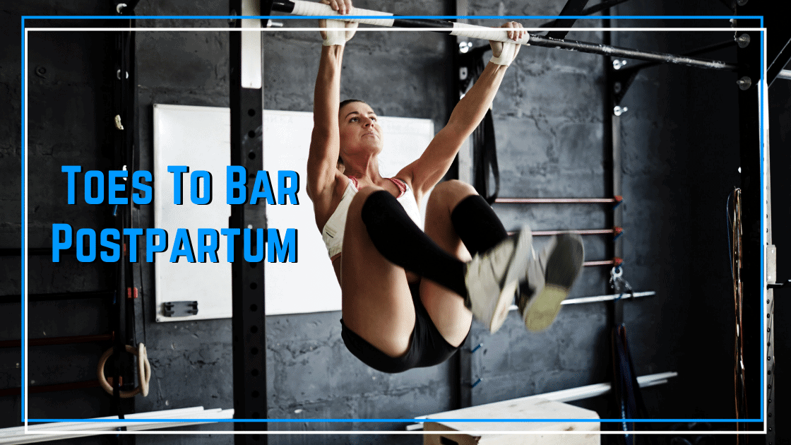 returning to toes to bar postpartum