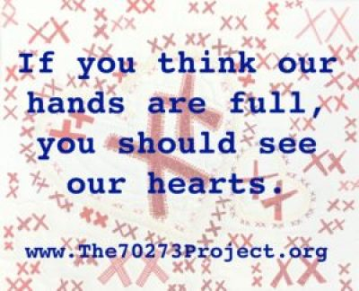 Text: If you think our hands are full, you should see our hearts. www.The70273Project.org