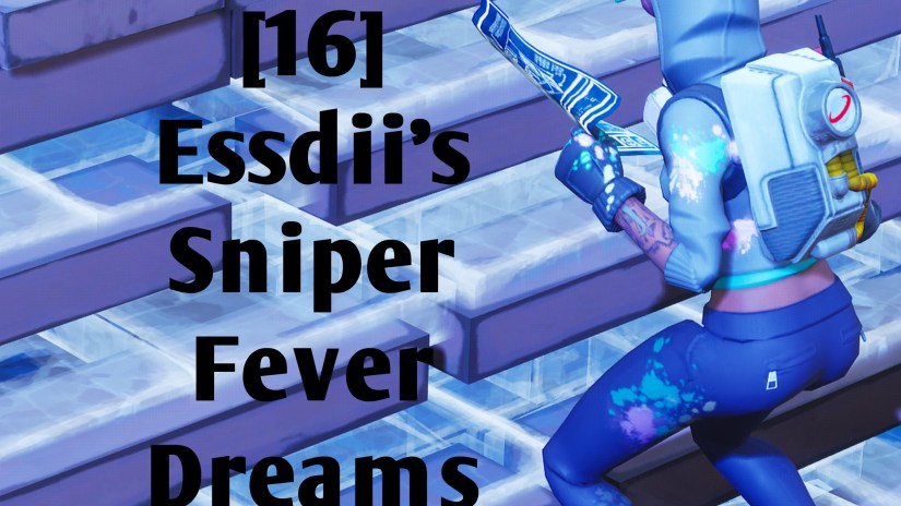 [16] Essdii's Sniper Fever Dreams