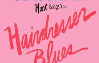 Hunx - Hairdresser Blues