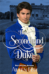 Her Secondhand Duke Aileen Fish eBook. Traditional/Nothing more than kisses  (This novella was originally published in The Heart of a Duke anthology).