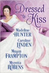 Cover image for DRESSED TO KISS anthology by Myretta Robens, Madeline Hunter, Caroline Linden and Megan Frampton