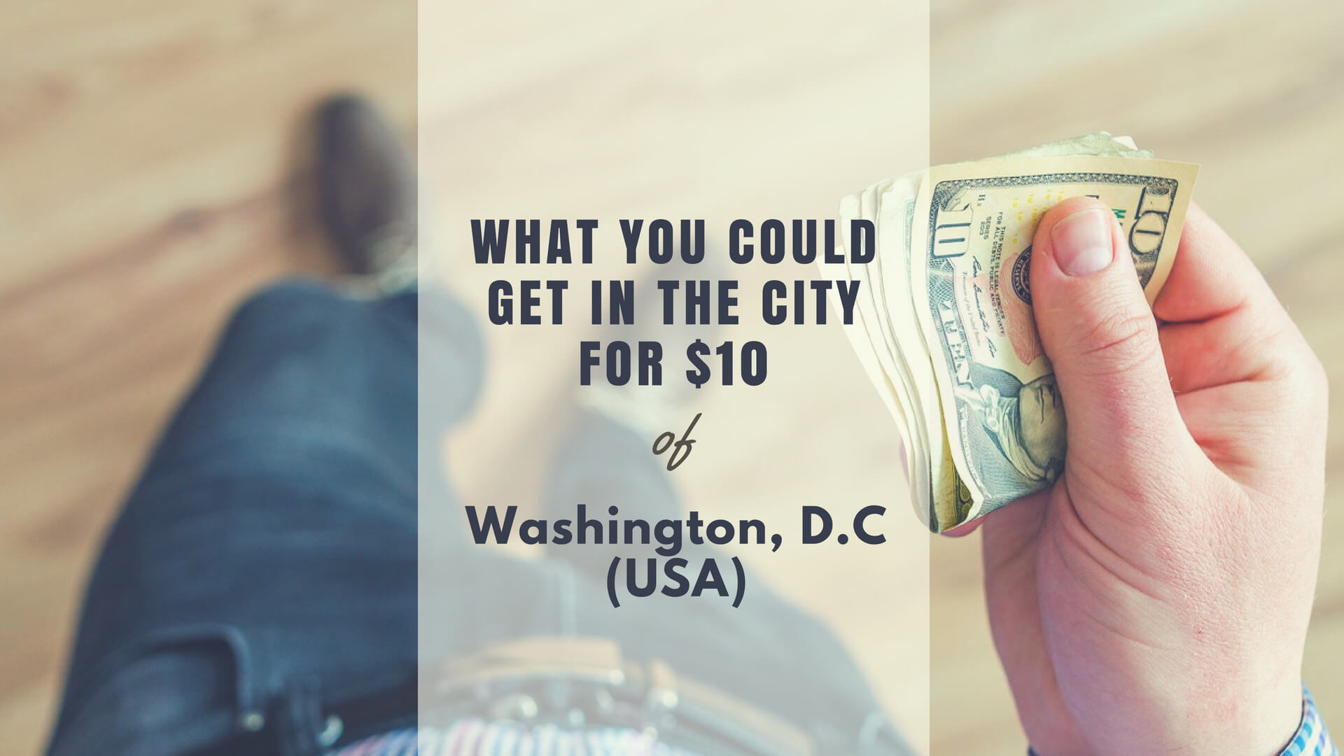 What You Could Get In Washington D.C For $10 – A (Slightly) Unforgettable Yet Attractive City in the United States