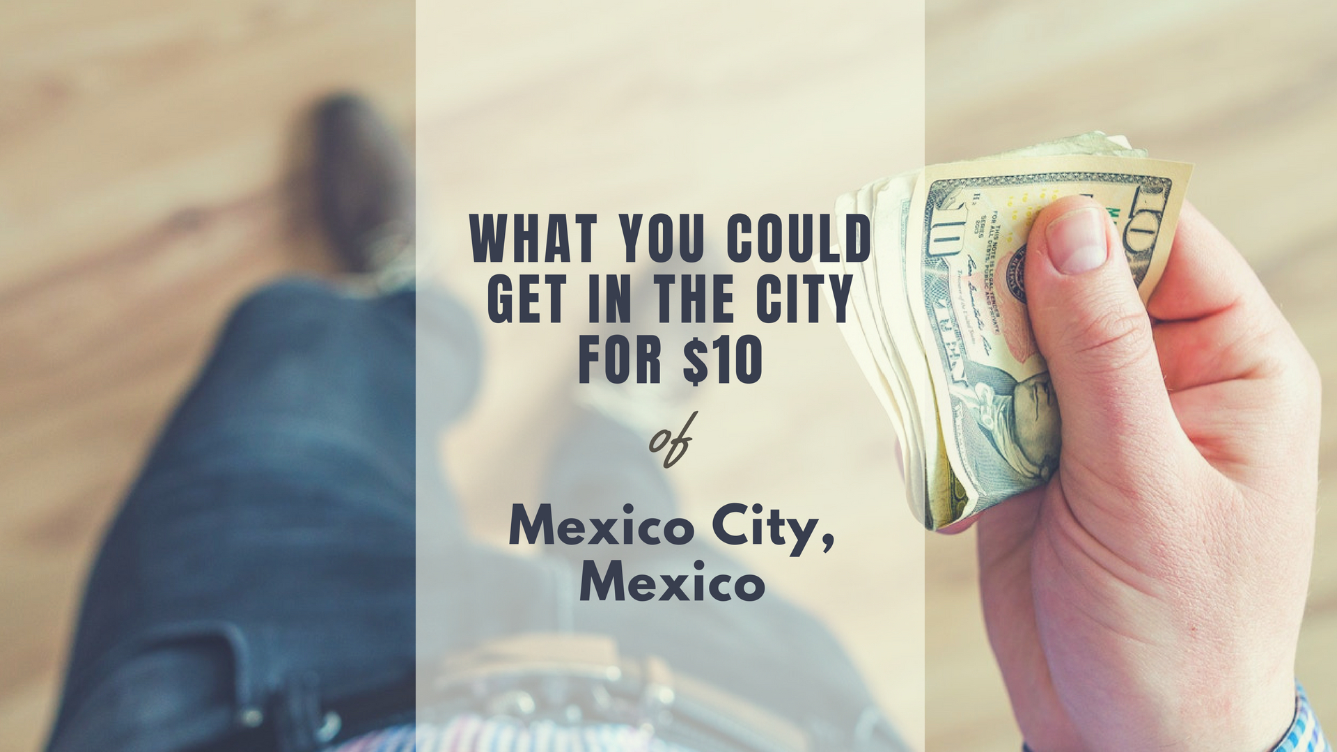 What You Could Get In Mexico City For $10 – Things To Do When You Want To Burn Your Pesos