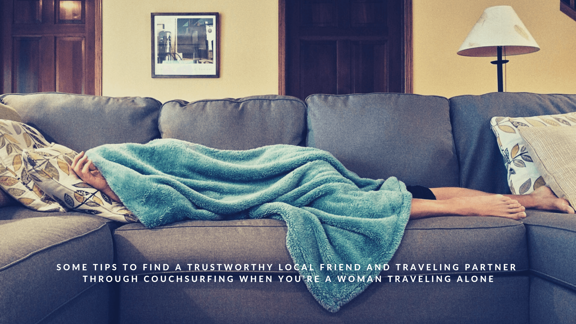 Some Tips to Find a Trustworthy Local Friend and Traveling Partner Through Couchsurfing When You're a Woman Traveling Alone