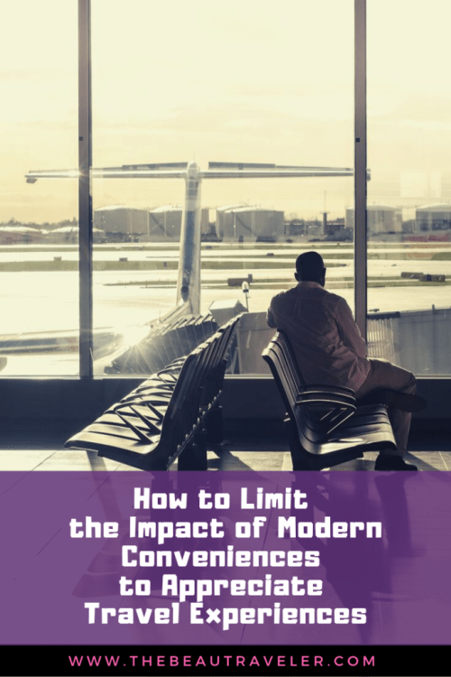 How to Limit the Impact of Modern Conveniences to Appreciate Travel Experiences - The BeauTraveler